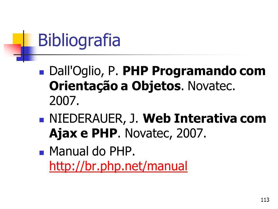Bibliografia Dall Oglio, P. PHP Programando com Orientação a Objetos. Novatec. 2007. NIEDERAUER, J. Web Interativa com Ajax e PHP. Novatec, 2007.