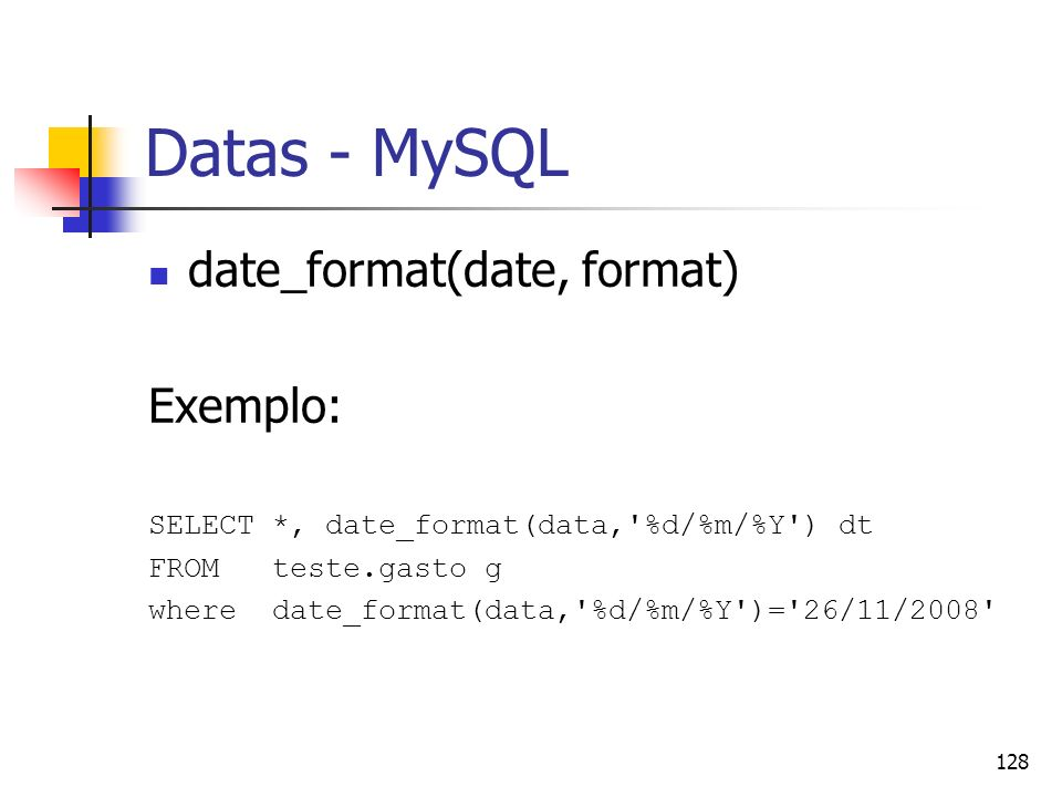 Datas - MySQL date_format(date, format) Exemplo:
