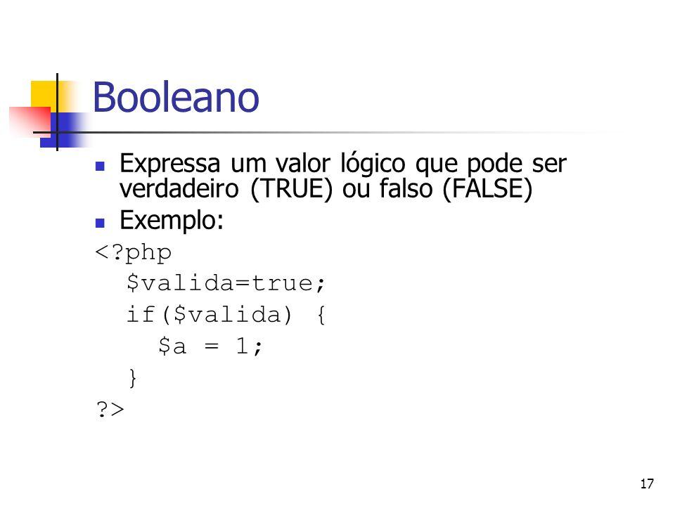Booleano Expressa um valor lógico que pode ser verdadeiro (TRUE) ou falso (FALSE) Exemplo: < php.