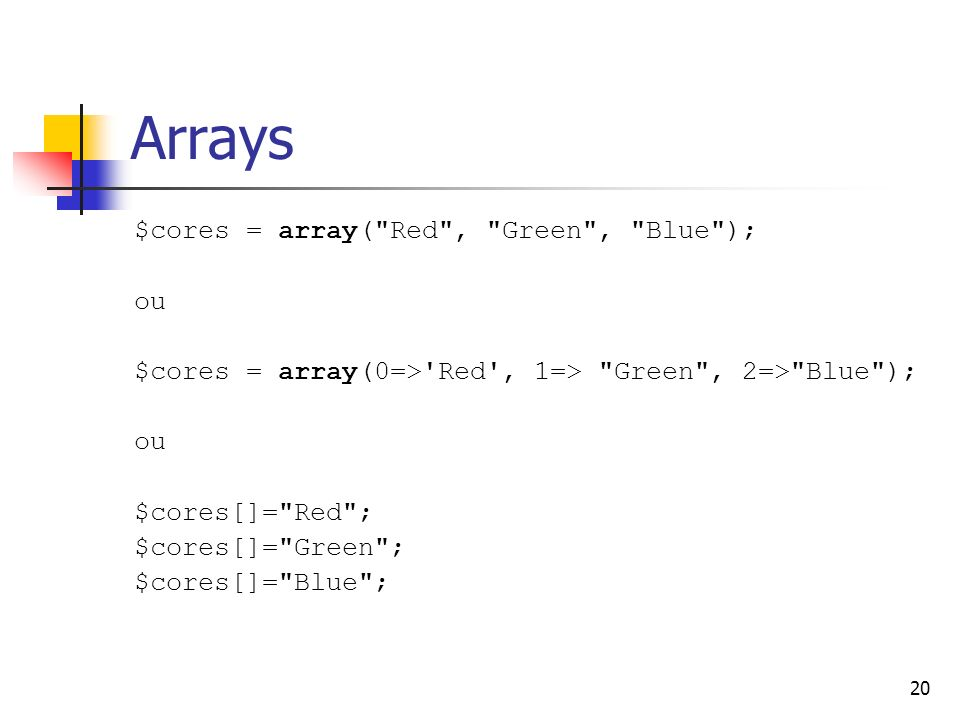 Arrays $cores = array( Red , Green , Blue ); ou