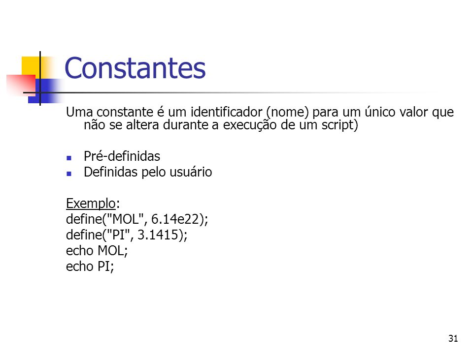 ConstantesUma constante é um identificador (nome) para um único valor que não se altera durante a execução de um script)