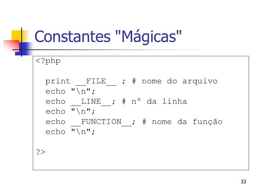 Constantes Mágicas < php print __FILE__ ; # nome do arquivo