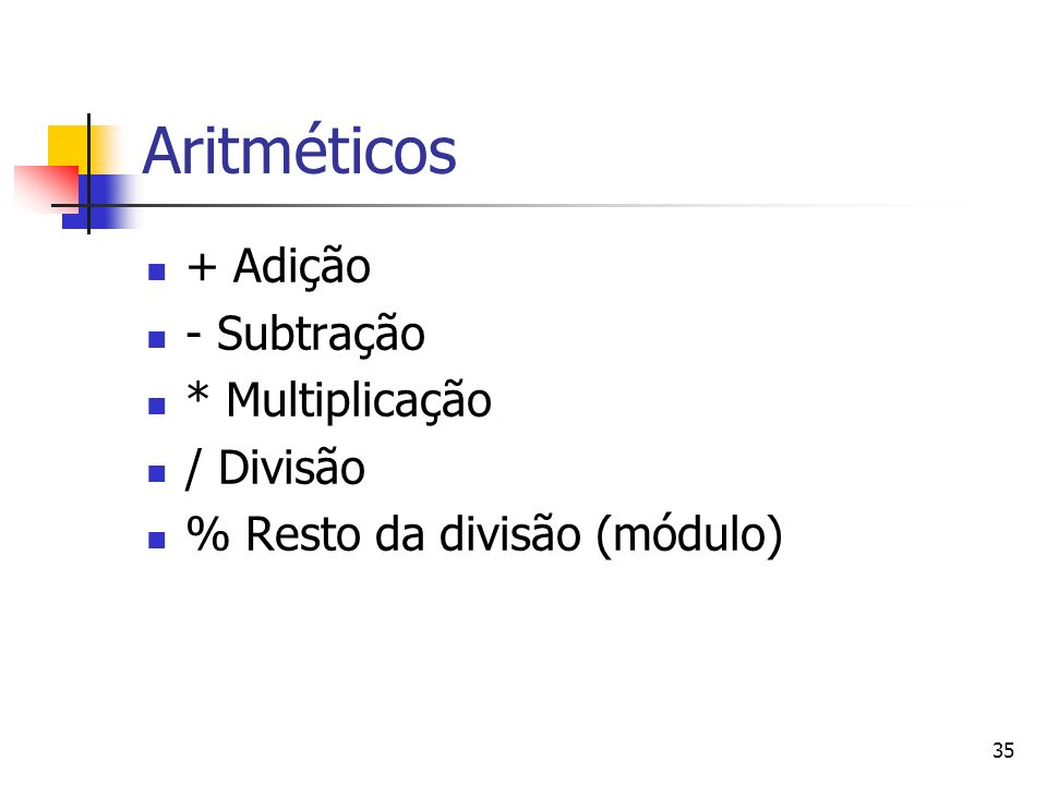 Aritméticos + Adição - Subtração * Multiplicação / Divisão