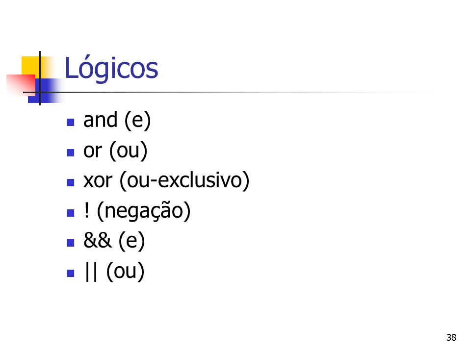 Lógicos and (e) or (ou) xor (ou-exclusivo) ! (negação) && (e) || (ou)
