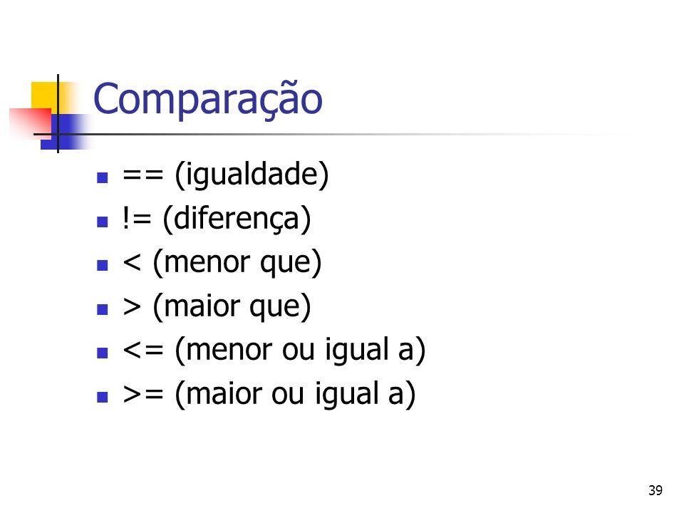 Comparação == (igualdade) != (diferença) < (menor que)