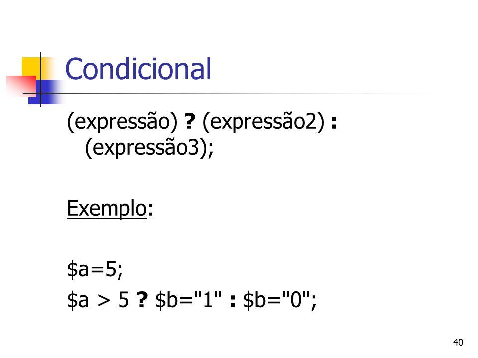 Condicional (expressão) (expressão2) : (expressão3); Exemplo: $a=5;