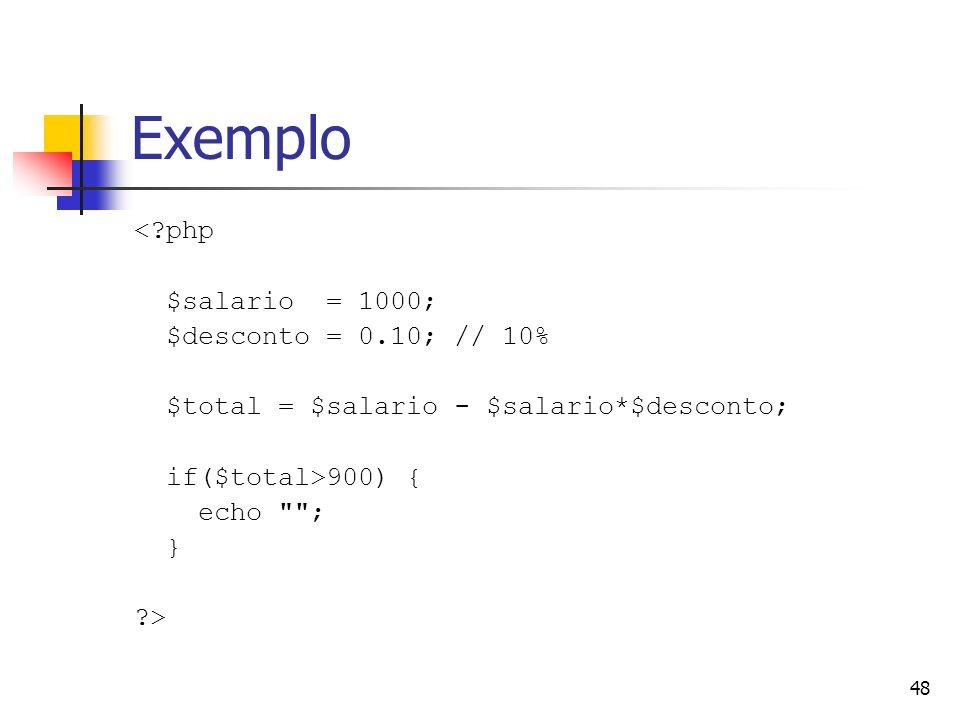 Exemplo < php $salario = 1000; $desconto = 0.10; // 10%