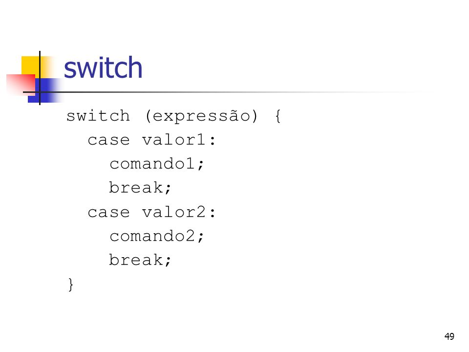 switch switch (expressão) { case valor1: comando1; break; case valor2: