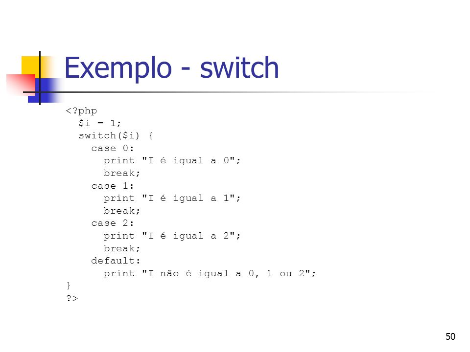Exemplo - switch < php $i = 1; switch($i) { case 0: