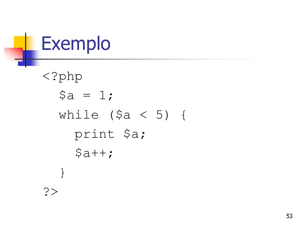 Exemplo < php $a = 1; while ($a < 5) { print $a; $a++; } >