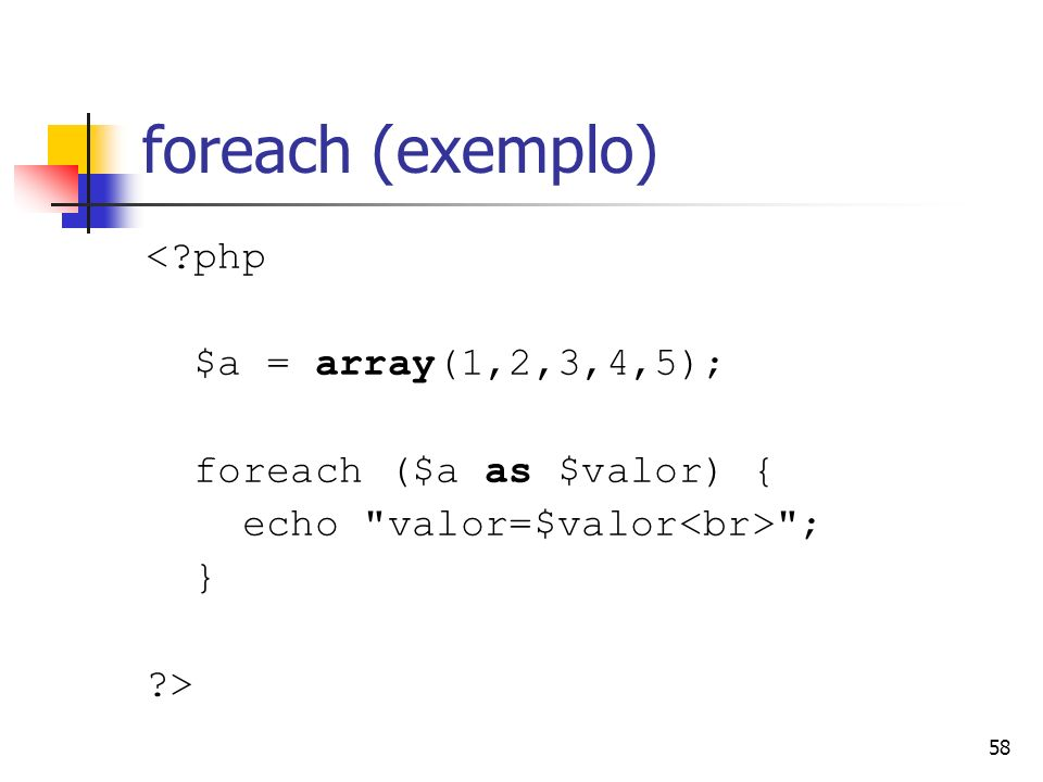foreach (exemplo) < php $a = array(1,2,3,4,5);