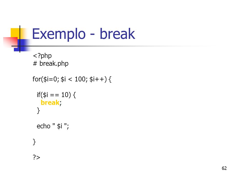 Exemplo - break < php # break.php for($i=0; $i < 100; $i++) {