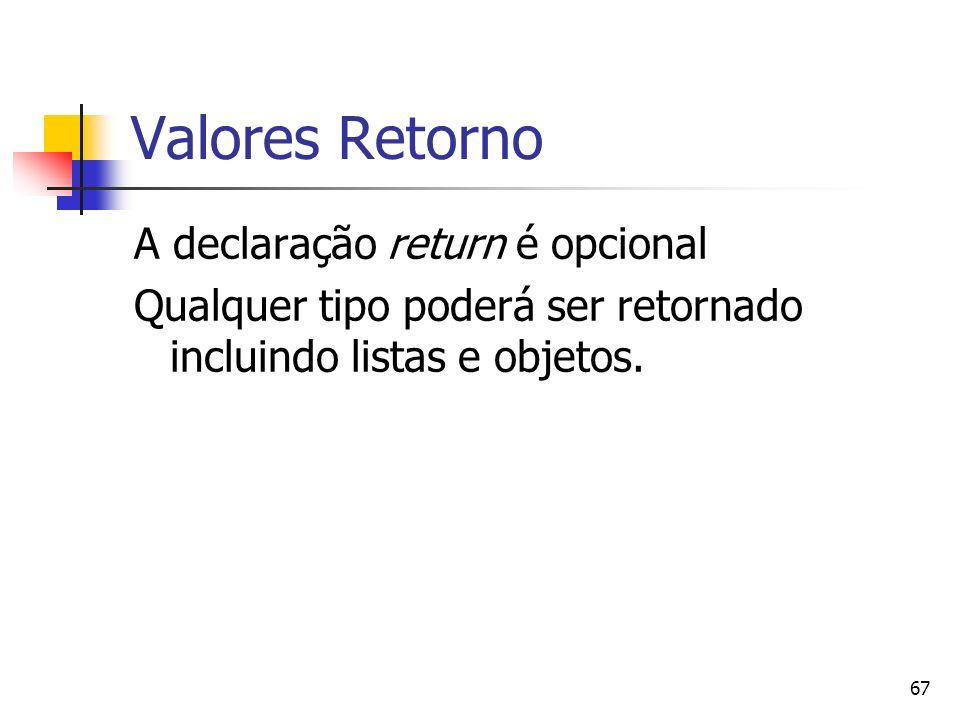 Valores Retorno A declaração return é opcional
