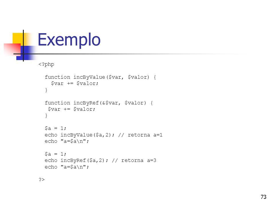 Exemplo < php function incByValue($var, $valor) { $var += $valor; }