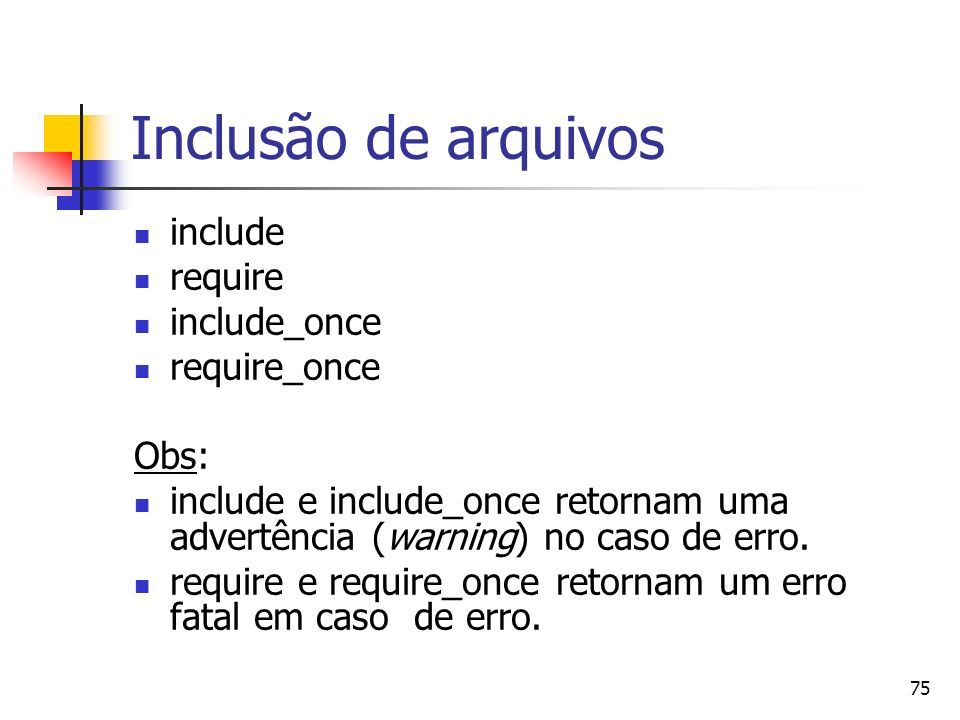Inclusão de arquivos include require include_once require_once Obs:
