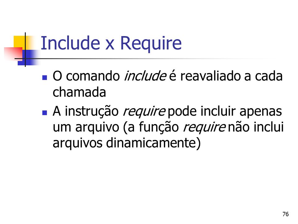 Include x Require O comando include é reavaliado a cada chamada