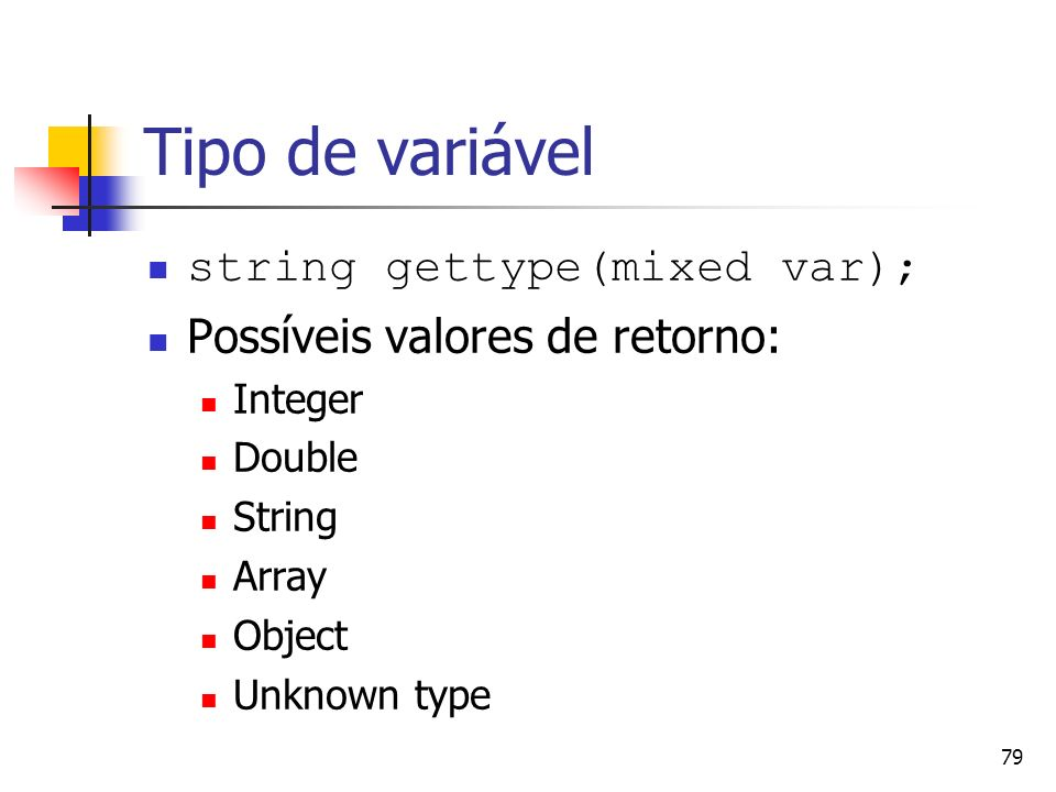 Tipo de variável string gettype(mixed var);