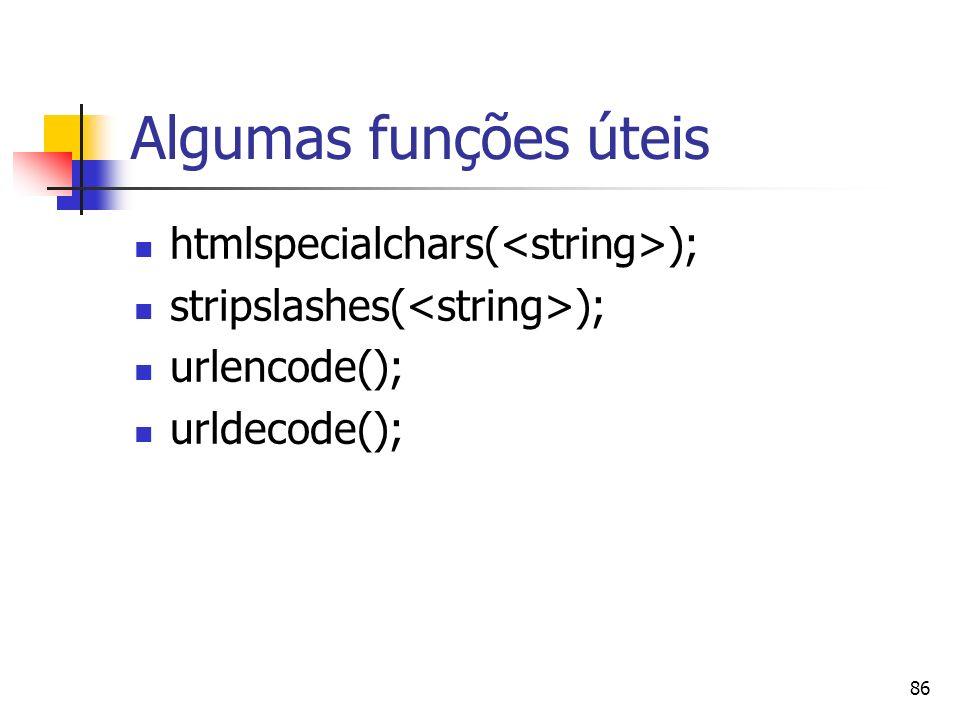 Algumas funções úteis htmlspecialchars(<string>);