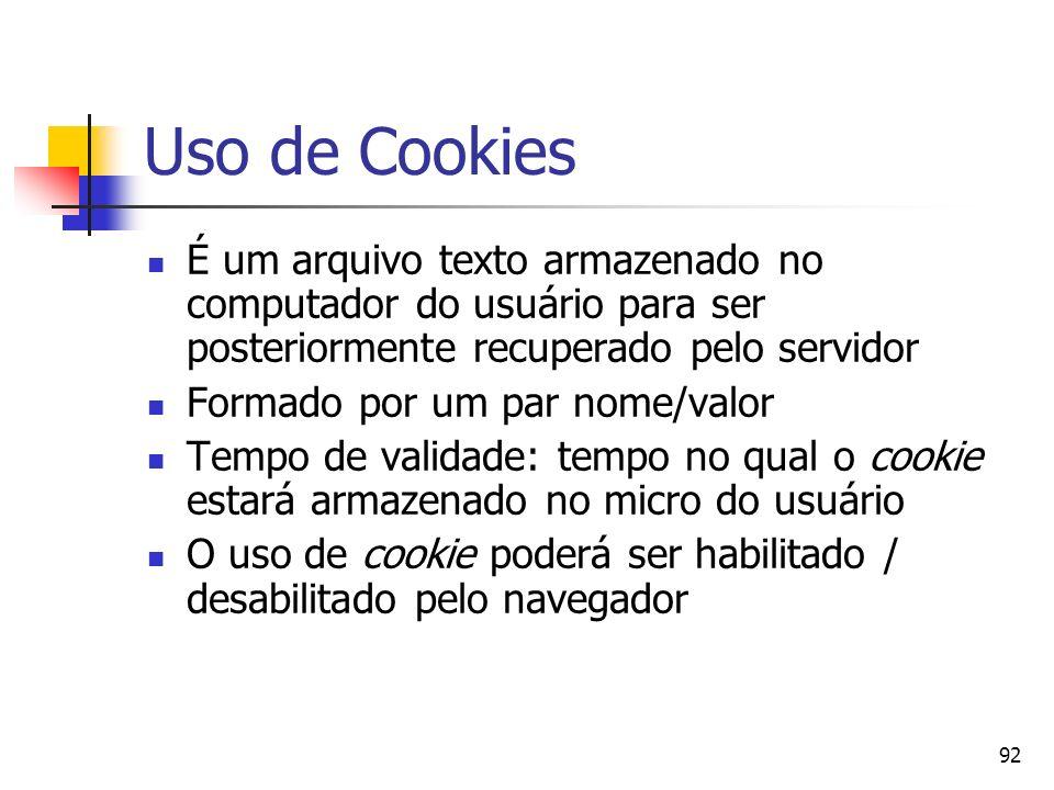 Uso de Cookies É um arquivo texto armazenado no computador do usuário para ser posteriormente recuperado pelo servidor.