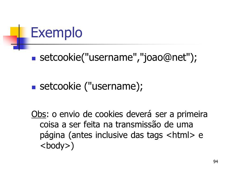 Exemplo setcookie( username , joao@net ); setcookie ( username);