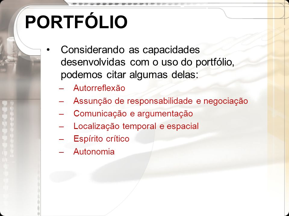 PORTFÓLIO Considerando as capacidades desenvolvidas com o uso do portfólio, podemos citar algumas delas: