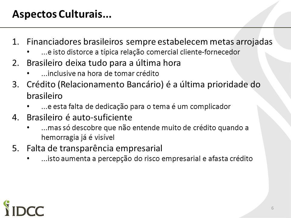 Aspectos Culturais... Financiadores brasileiros sempre estabelecem metas arrojadas. ...e isto distorce a típica relação comercial cliente-fornecedor.