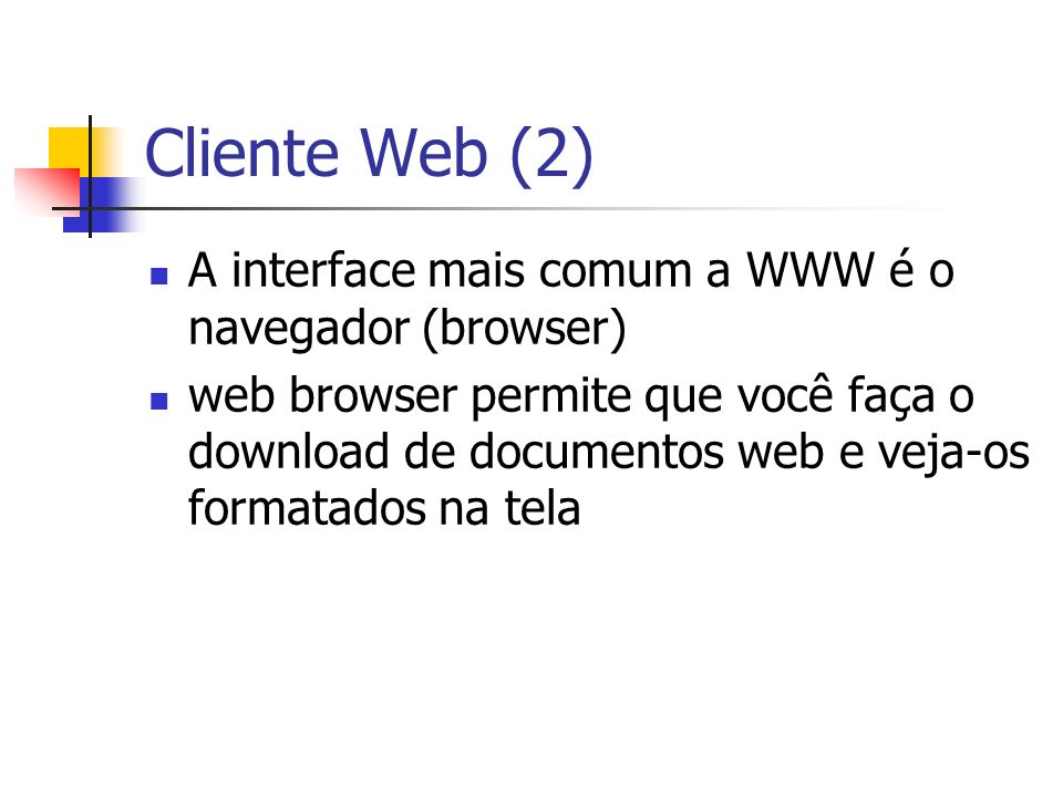 Cliente Web (2) A interface mais comum a WWW é o navegador (browser)