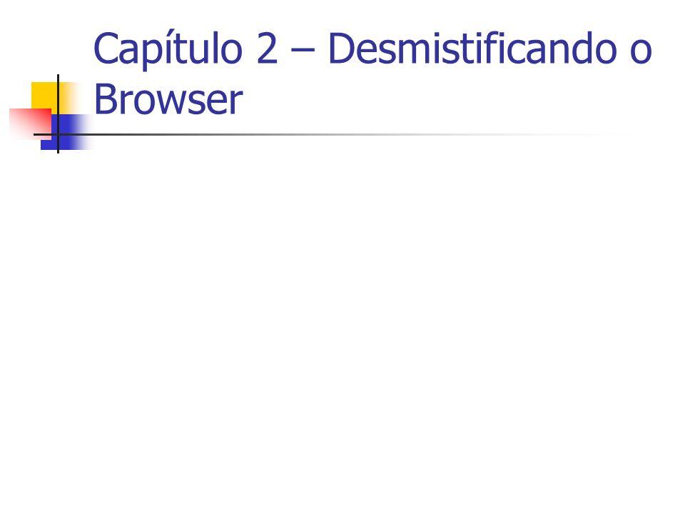 Capítulo 2 – Desmistificando o Browser