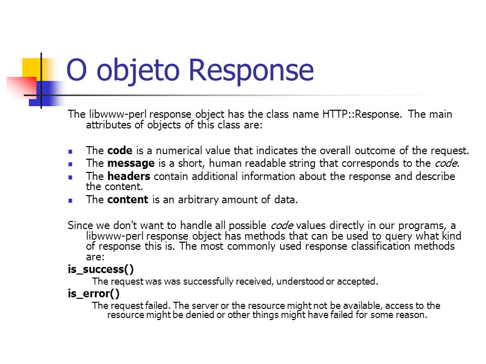 O objeto ResponseThe libwww-perl response object has the class name HTTP::Response. The main attributes of objects of this class are: