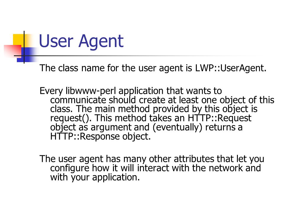 User Agent The class name for the user agent is LWP::UserAgent.