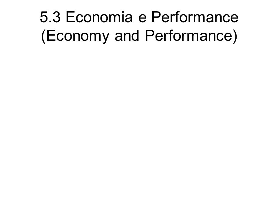 5.3 Economia e Performance (Economy and Performance)
