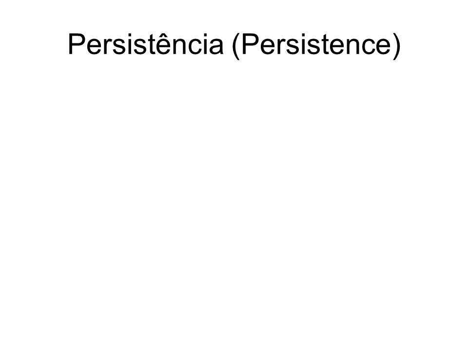 Persistência (Persistence)