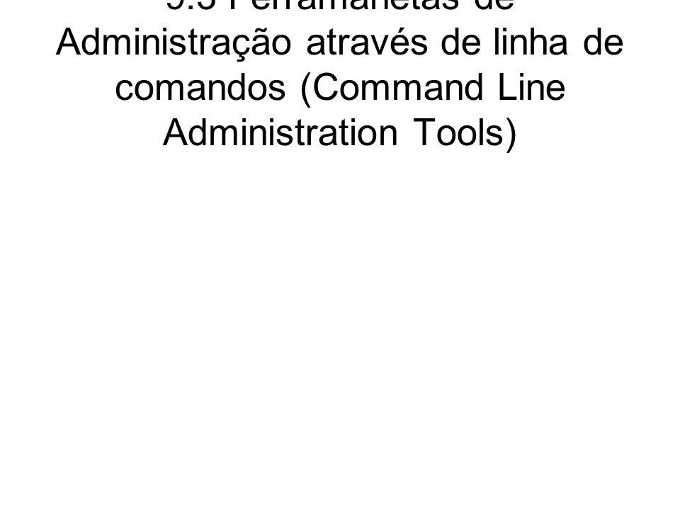 9.3 Ferramanetas de Administração através de linha de comandos (Command Line Administration Tools)
