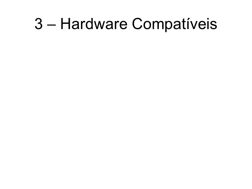 3 – Hardware Compatíveis