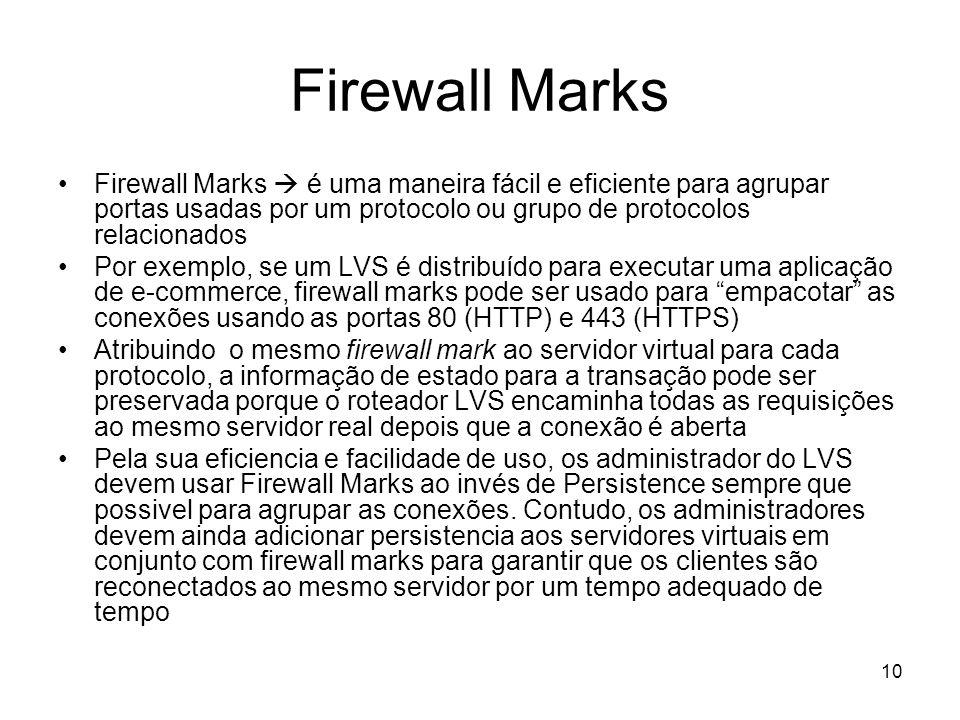 Firewall Marks Firewall Marks  é uma maneira fácil e eficiente para agrupar portas usadas por um protocolo ou grupo de protocolos relacionados.