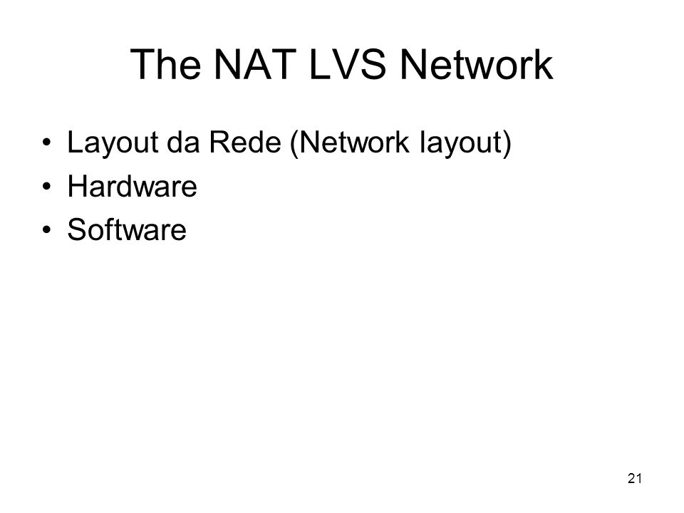 The NAT LVS Network Layout da Rede (Network layout) Hardware Software