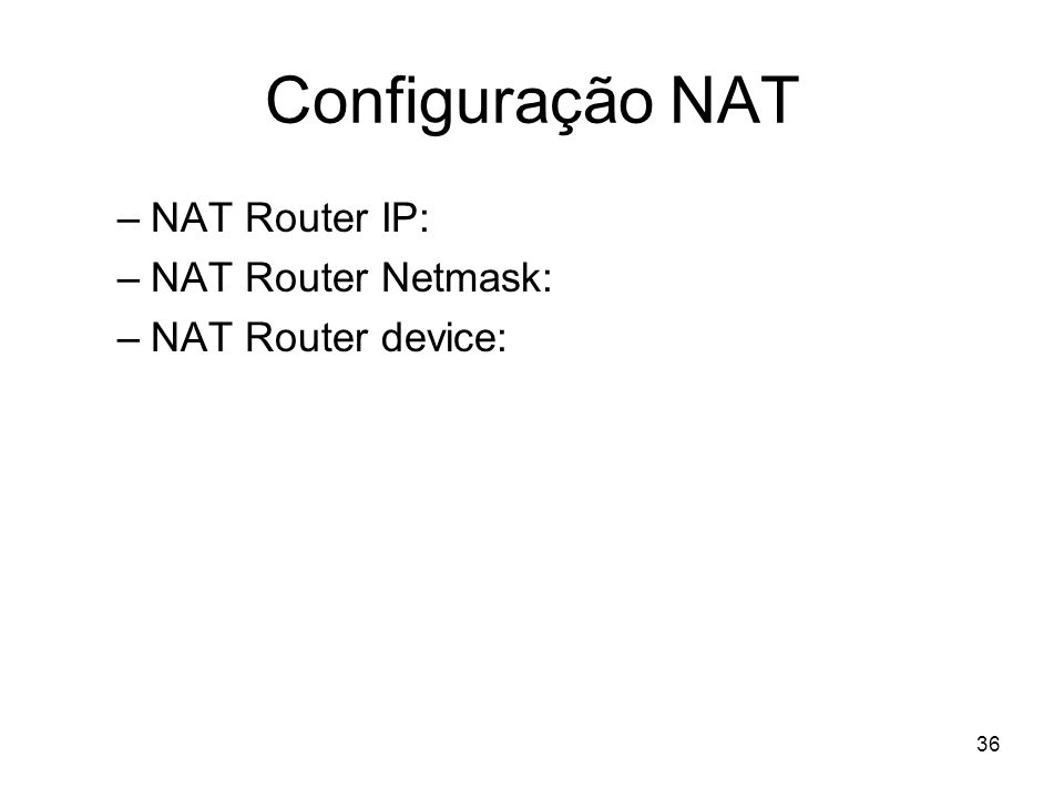 Configuração NAT NAT Router IP: NAT Router Netmask: NAT Router device: