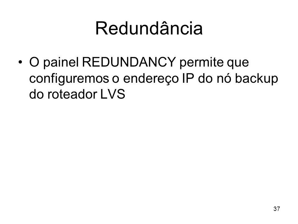 Redundância O painel REDUNDANCY permite que configuremos o endereço IP do nó backup do roteador LVS