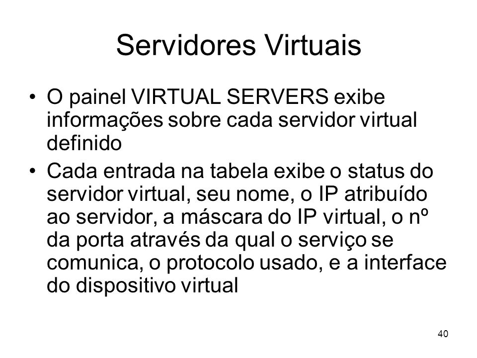 Servidores VirtuaisO painel VIRTUAL SERVERS exibe informações sobre cada servidor virtual definido.