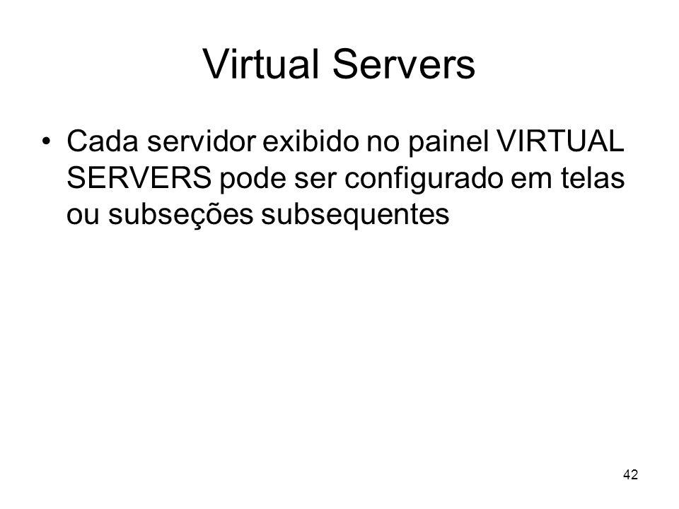 Virtual ServersCada servidor exibido no painel VIRTUAL SERVERS pode ser configurado em telas ou subseções subsequentes.