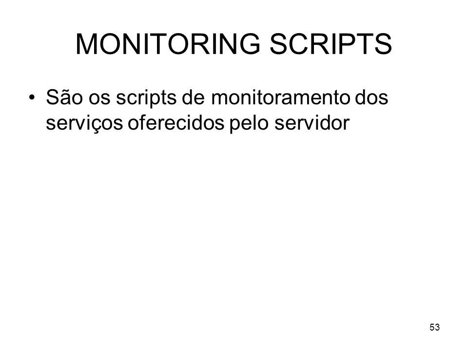 MONITORING SCRIPTS São os scripts de monitoramento dos serviços oferecidos pelo servidor