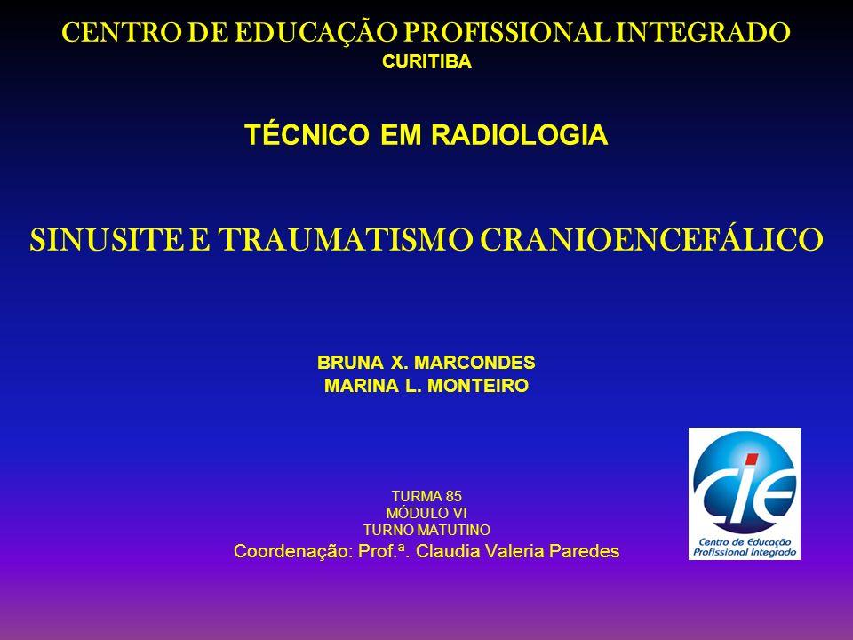 CENTRO DE EDUCAÇÃO PROFISSIONAL INTEGRADO CURITIBA TÉCNICO EM RADIOLOGIA SINUSITE E TRAUMATISMO CRANIOENCEFÁLICO BRUNA X.