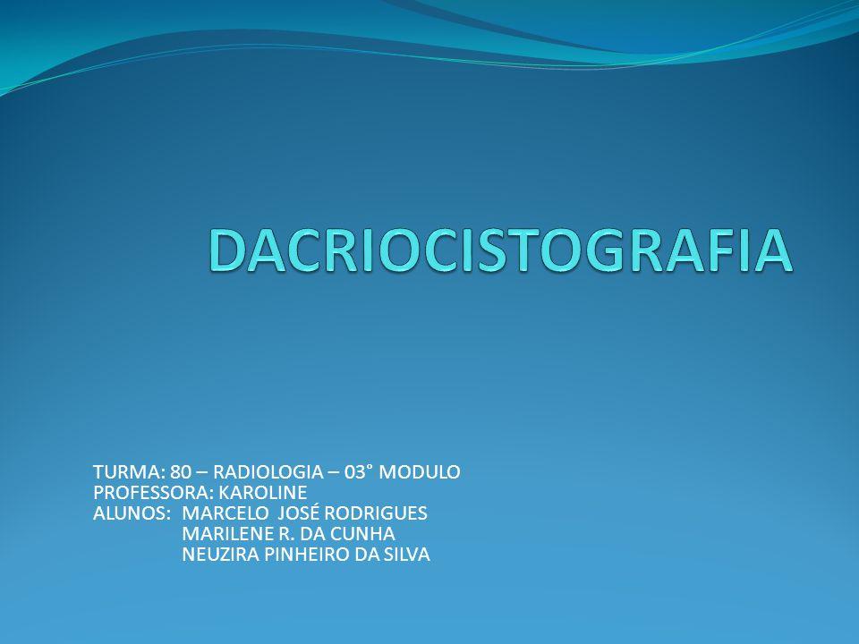 DACRIOCISTOGRAFIA TURMA: 80 – RADIOLOGIA – 03° MODULO