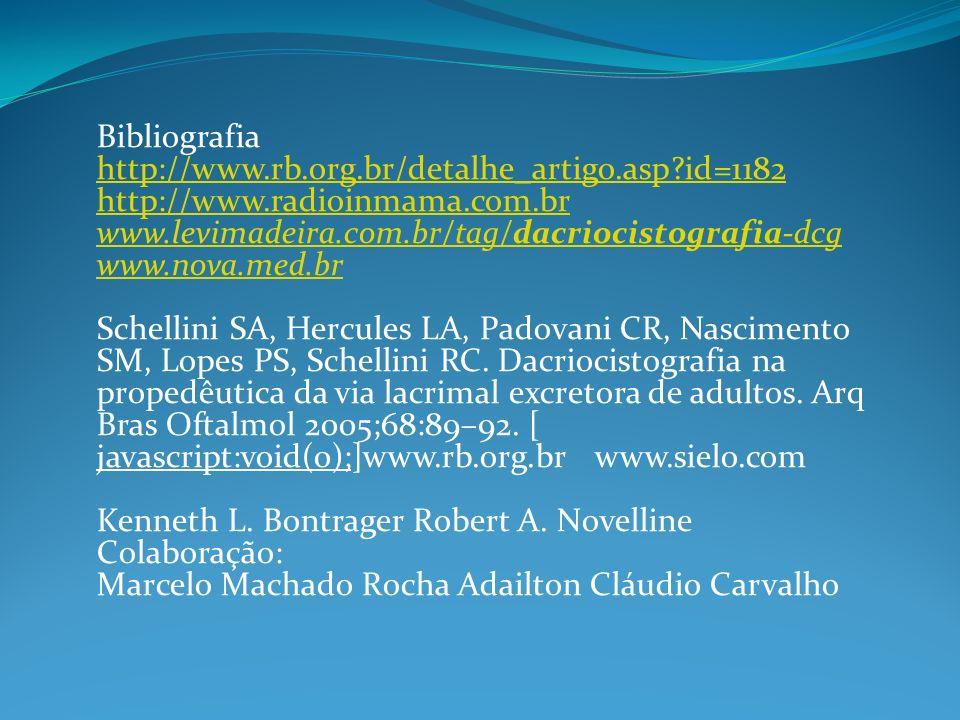 Bibliografia http://www.rb.org.br/detalhe_artigo.asp id=1182. http://www.radioinmama.com.br. www.levimadeira.com.br/tag/dacriocistografia-dcg.