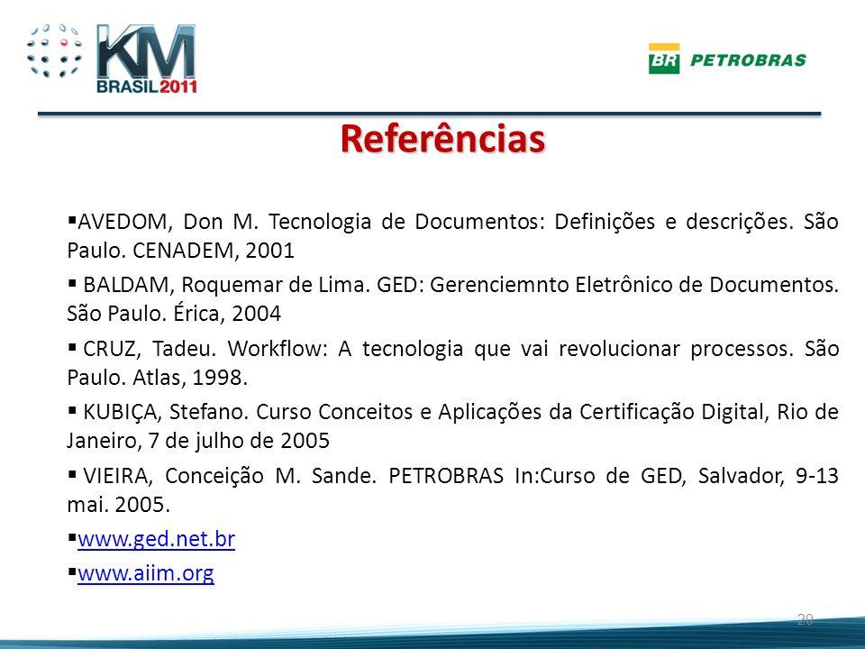 Referências AVEDOM, Don M. Tecnologia de Documentos: Definições e descrições. São Paulo. CENADEM, 2001.