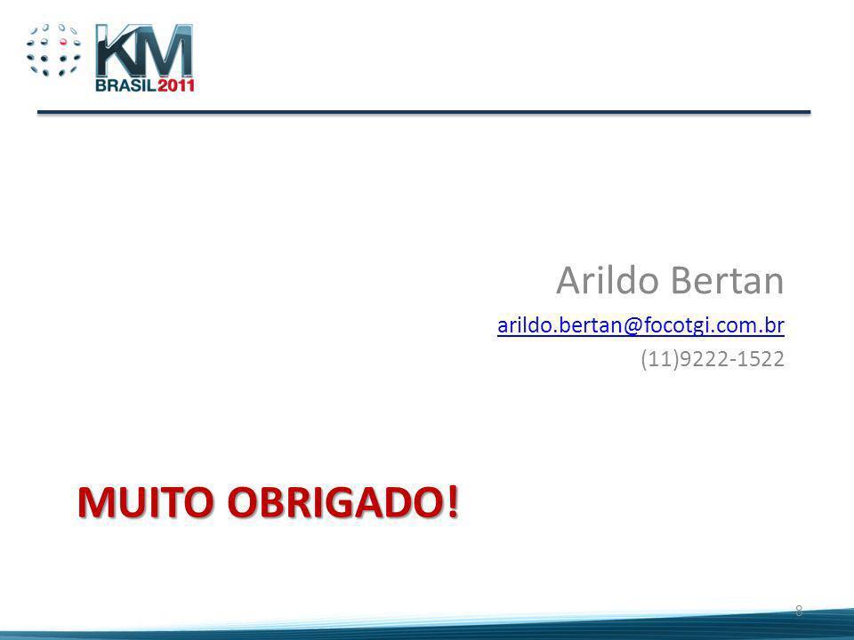Muito Obrigado! Arildo Bertan arildo.bertan@focotgi.com.br