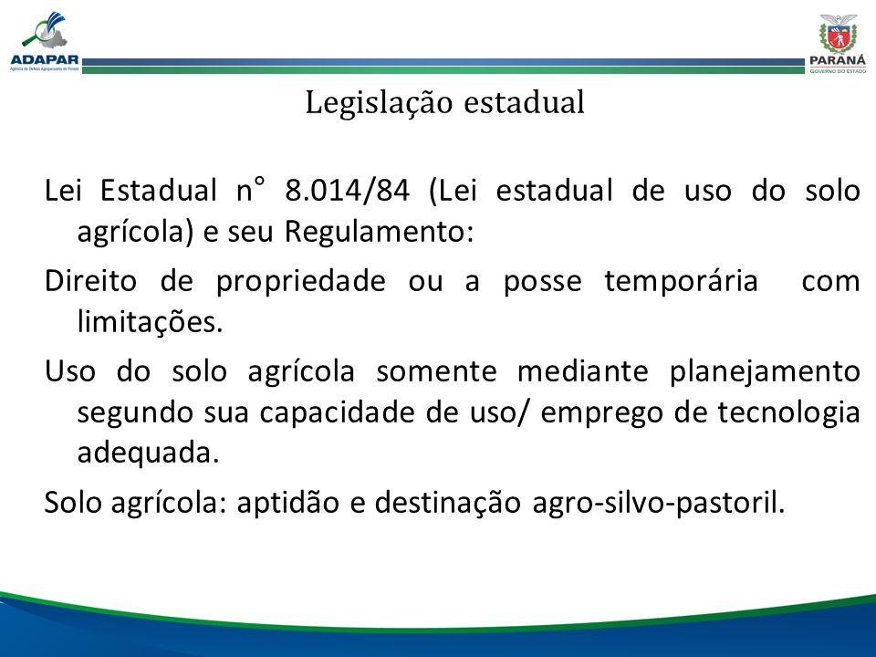 Legislação estadual Lei Estadual n° 8.014/84 (Lei estadual de uso do solo agrícola) e seu Regulamento: