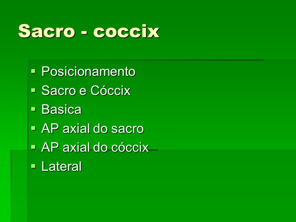 Sacro - coccix Posicionamento Sacro e Cóccix Basica AP axial do sacro