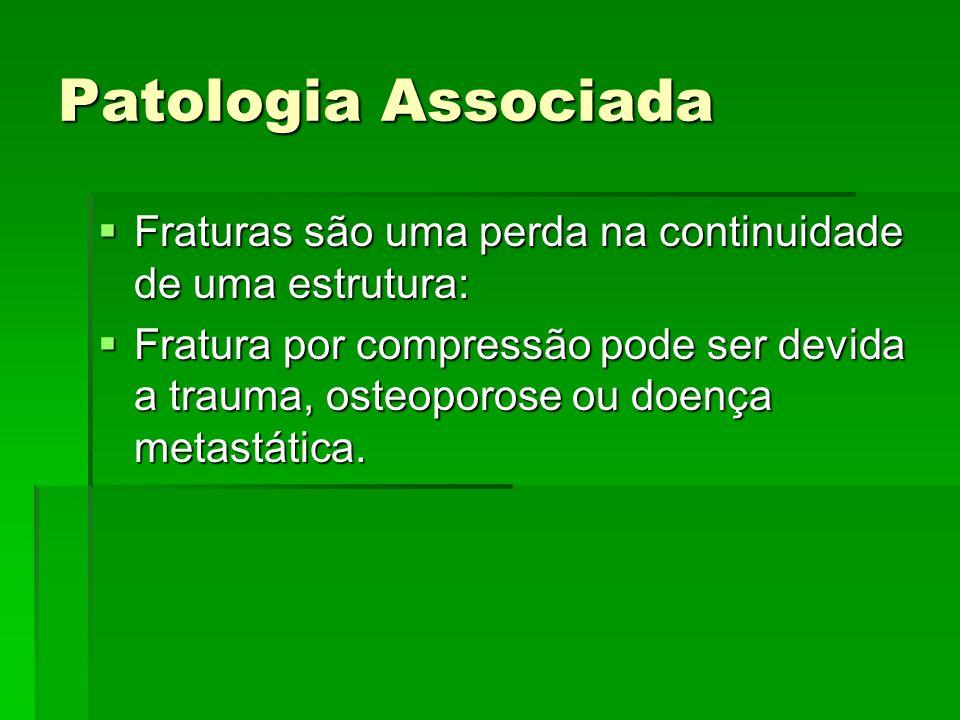 Patologia Associada Fraturas são uma perda na continuidade de uma estrutura:
