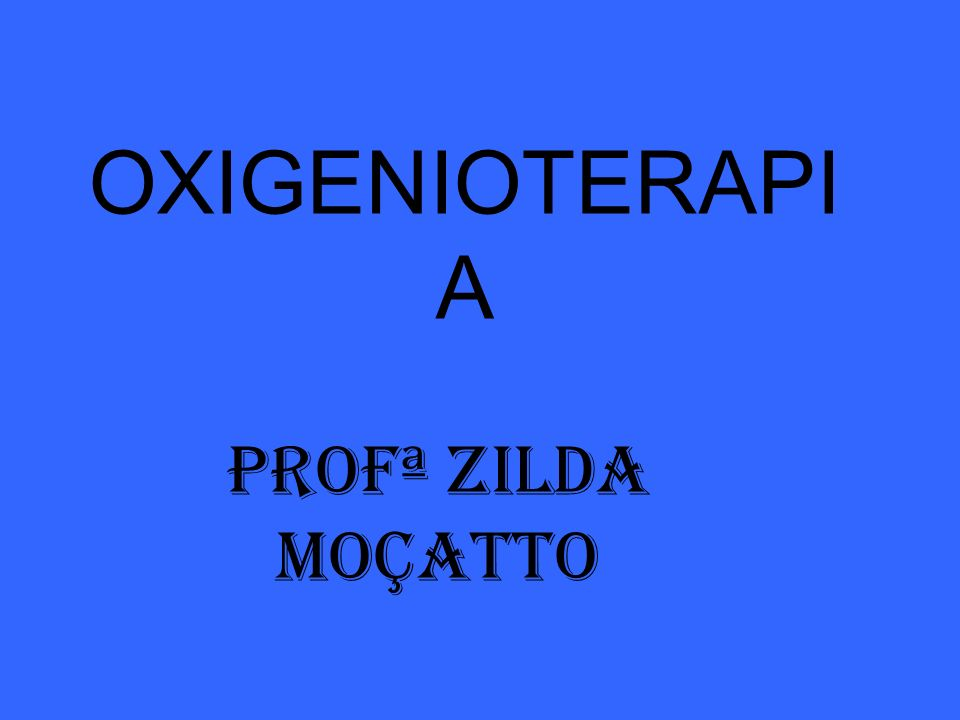OXIGENIOTERAPIA Profª ZILDA MOÇATTO